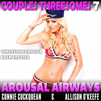 Download Arousal Airways : Couples Threesomes 7 (Threesome Erotica BDSM Erotica) by Connie Cuckquean