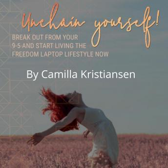 Unchain yourself! Break out from your 9-5 and start living the freedom laptop lifestyle now