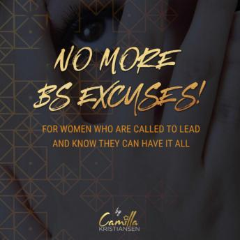 No more BS excuses! For women who are called to lead and know they can have it all