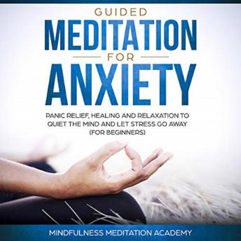 Guided Meditation for Anxiety, Panic Relief, Healing and Relaxation to Quiet the Mind and let Stress go Away