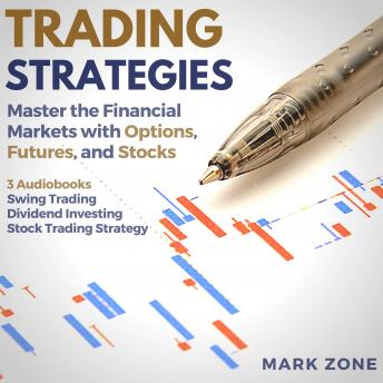 Trading Strategies - Master the Financial Markets with Options, Futures, and Stocks - 3 Audiobooks: Swing Trading, Dividend Investing, Stock Trading Strategy