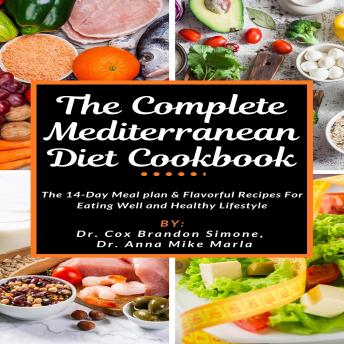 The Complete Mediterranean Diet Cookbook: The 14-Day Meal plan & Flavorful Recipes For Eating Well and Healthy Lifestyle
