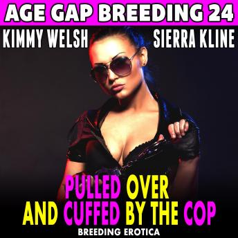 Pulled Over And Cuffed By The Cop : Age Gap Breeding 24  (Breeding Erotica)