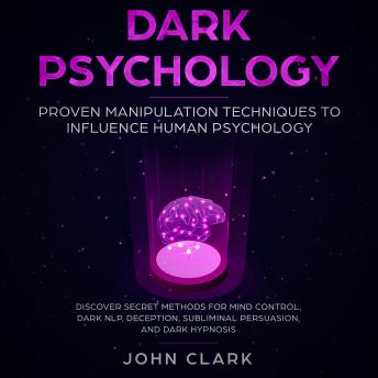 Dark Pschoylogy, Proven manipulation techniques to influence human psychology. Discover secret methods for mind control,Dark NLP,  Deception, Subliminal, Persuasion and Dark Hypnosis