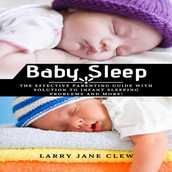 Baby Sleep: The Effective Parenting Guide with Solution to Infant Sleeping Problems and more!