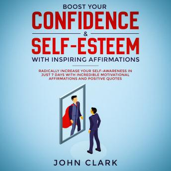 Boost your confidence & self esteem with inspiring affirmations, Radically increase your self awareness in just 7 days with incredible motivational  affirmations and positive quotes