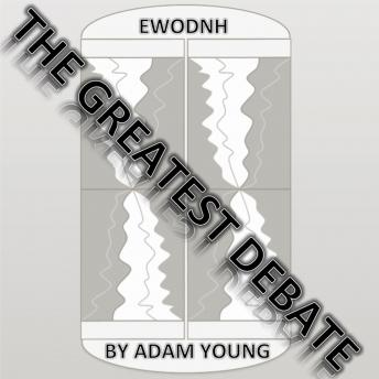 Download EWODNH The Greatest Debate Part 3 by Adam Young
