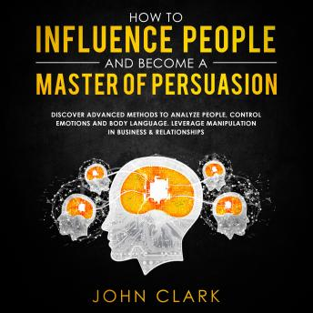 How to influence people and become a master of persuasion,Discover advanced methods to analyze people,control emotions and body language.Leverage manipulation in business & relationships