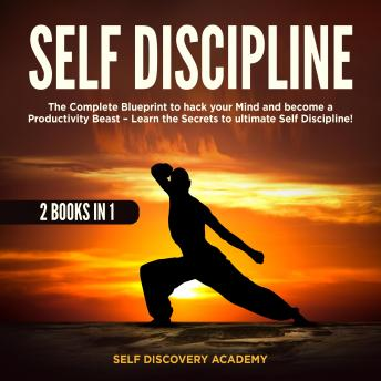Self Discipline 2 Books in 1: The Complete Blueprint to hack your Mind and become a Productivity Beast – Learn the Secrets to ultimate Self Discipline!, Self Discovery Academy