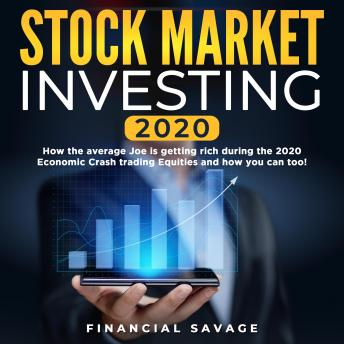Stock Market Investing 2020: How the average Joe is getting rich during the 2020 Economic Crash trading Equities and how you can too!, Financial Savage