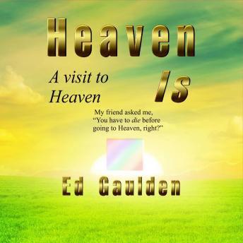 Heaven Is: A Visit to Heaven, Ed Gaulden