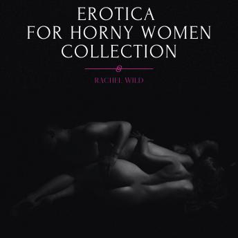 Download Erotica for Horny Women, Collection: Forbidden Explicit Stories, Threesome Desires and Dirty Sexy Games by Rachel Wild