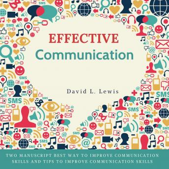 Effective Communication: Two Manuscript Best Way to Improve Communication Skills and Tips to Improve Communication Skills.