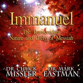 Immanuel: The Transcendent Nature and Deity of Messiah, Chuck Missler And Mark Eastman