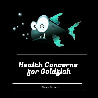 Health Concerns for Goldfish, Ginger Burrows