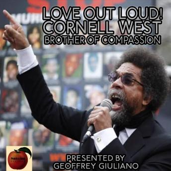 Love Out Loud! Cornel West; Brother of Compassion