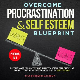 Overcome Procrastination and Self Esteem Blueprint 2 Books in 1: Become more productive and achieve greater Self Discipline while loving and respecting Yourself – 2020 Edition! sample.