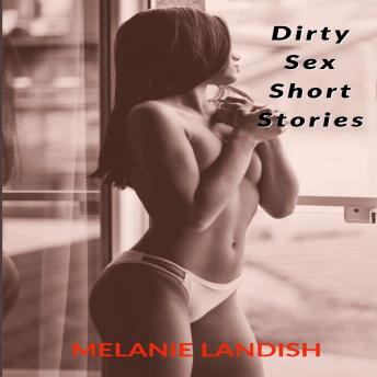 Dirty Sex Short Stories: Explicit Adult Stories Collection, Melanie Landish