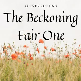 Beckoning Fair One, Oliver Onions