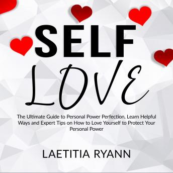Self Love: The Umtimate Guide to Personal Power Perfection, Learn Helpful Ways and Expert Tips on How to Love Yourself to Protect Your Personal Power sample.