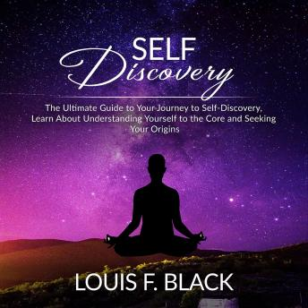 Self Discovery: The Ultimate Guide to Your Journey to Self-Discovery, Learn About Understanding Yourself to the Core and Seeking Your Origins