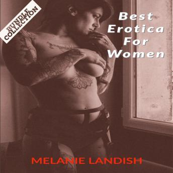 Best Erotica For Women: Bundle Collection of Hot and Sexy Rough Stories of Pure Pleasure, Extreme Sexual Satisfaction and Exciting Forbidden Encounters, Audio book by Melanie Landish