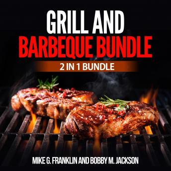 Grill and Barbeque Bundle: 2 in 1 Bundle, How To Grill, Grill