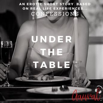 Under the Table: An Erotic True Life Confession, Aaural Confessions