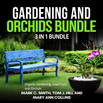 Gardening and Orchids Bundle: 3 in 1 Bundle, Organic Gardening, Lawn Care, Orchids, Tom J. Hill And Mary Ann Collins, Mark C. Smith