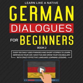 German Dialogues for Beginners Book 2: Over 100 Daily Used Phrases and Short Stories to Learn German