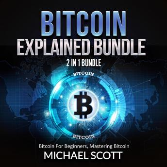 Bitcoin Explained Bundle: 2 in 1 Bundle, Bitcoin For Beginners, Mastering Bitcoin