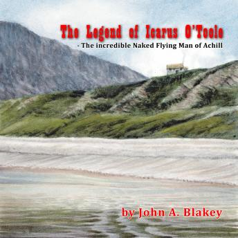 Legend of Icarus O'Toole, The Incredible Naked Flying Man of Achill, John A. Blakey