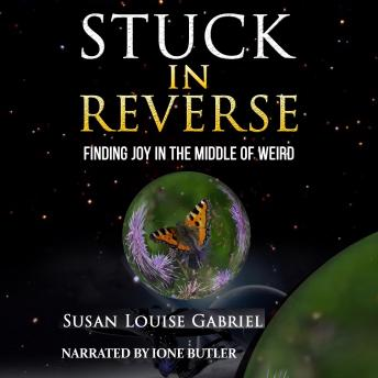 Stuck in Reverse: Finding Joy in the Middle of Weird