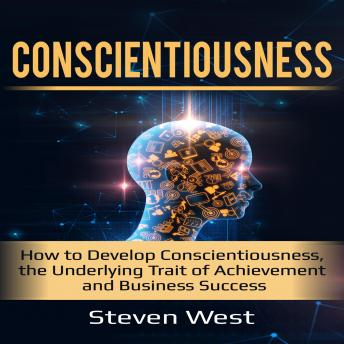Conscientiousness: How to Develop Conscientiousness, the Underlying Trait of Achievement and Business Success sample.