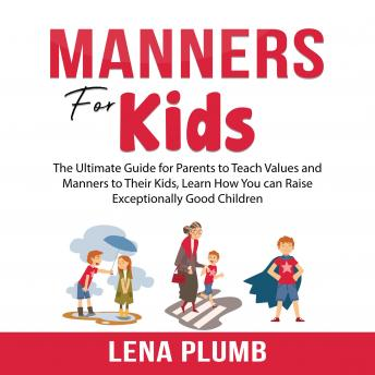 Manners for Kids: The Ultimate Guide for Parents to Teach Values and Manners to Their Kids, Learn How You can Raise Exceptionally Good Children sample.