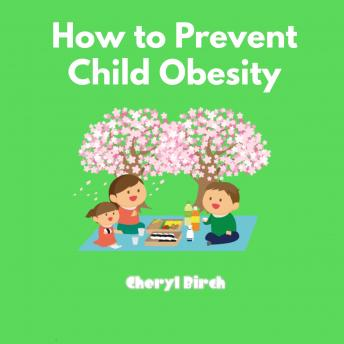 How to Prevent Child Obesity, Cheryl Birch