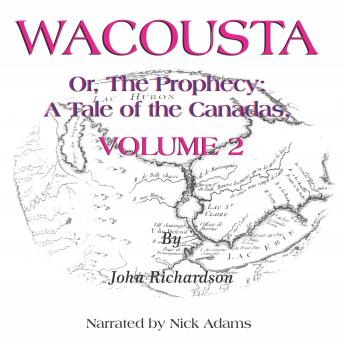 Wacousta or, the prophecy: A Tale of the Canadas  Volume 2, John Richardson
