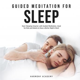 Guided Meditation for Sleep: Start Sleeping Smarter with Guided Meditation, Used for Kids and Adults to Have a Better Night's Rest!, Harmony Academy