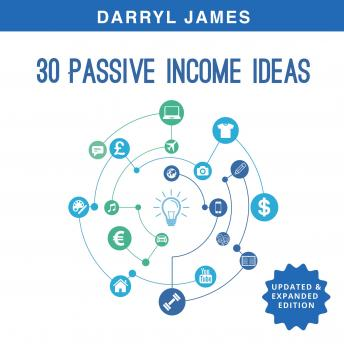 30 Passive Income Ideas: How to take charge of your life and build your residual income portfolio (Edition 3 - Updated & Expanded), Darryl James