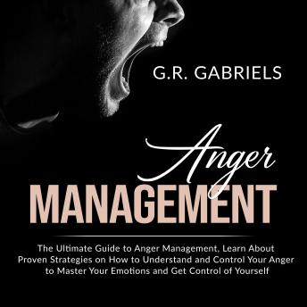 Anger Management: The Ultimate Guide to Anger Management , Learn About Proven Strategies on How to U