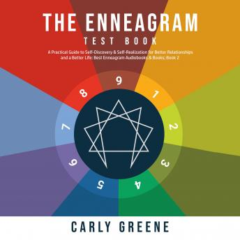 Download Enneagram Test Book: A Practical Guide to Self-Discovery & Self-Realization for Better Relationships and a Better Life: Best Audiobooks & Books; Book 2 by Carly Greene