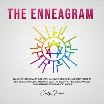 Enneagram: Learn the 9 Personality Types for Healthy Relationships; a Complete Guide to Self-Realization & Self-Discovery Using the Wisdom of the Enneagram: Best Enneagram Audiobooks & Books; Book 1, Carly Greene