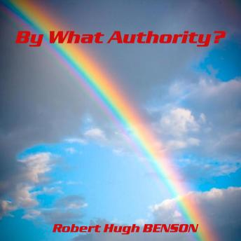 By What Authority?, Audio book by Robert Hugh Benson