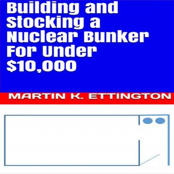 Building and Stocking a Nuclear Bunker For Under $10,000