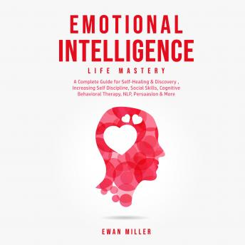 Emotional Intelligence - Life Mastery: Practical Self-Development Guide for Success in Business and Your Personal Life-Improve Your Social Skills, NLP, EQ, Relationship Building, CBT & Self Discipline