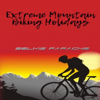 Extreme Mountain Biking Holidays