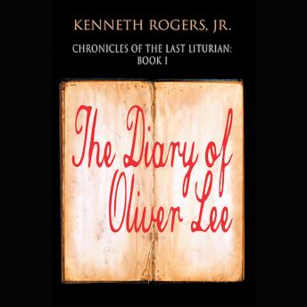 Chronicles of the Last Liturian: Book One - The Diary of Oliver Lee
