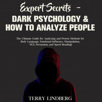 Expert Secrets – Dark Psychology & How to Analyze People: The Ultimate Guide for Analyzing and Proven Methods for Body Language, Emotional Influence, Manipulation, NLP, Persuasion, and Speed Reading!