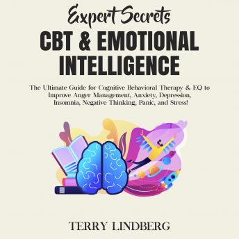 Expert Secrets – CBT & Emotional Intelligence: The Ultimate Guide for Cognitive Behavioral Therapy & EQ to Improve Anger Management, Anxiety, Depression, Insomnia, Negative Thinking, Panic, and Stress