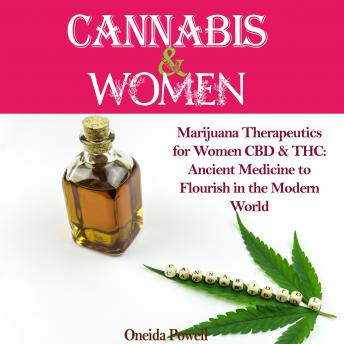 Download CANNABIS & WOMEN: Marijuana Therapeutics for Women CBD & THC: Ancient Medicine to Flourish in the Modern World by Oneida Powell